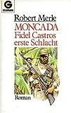 Moncada - Fidel Castros erste Schlacht - Roman - Robert Merle