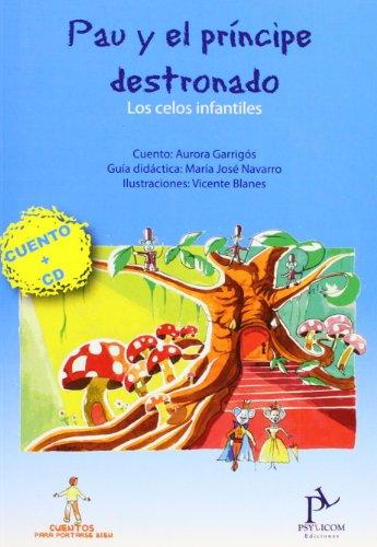 Pau Y El Principe Destronado - Los Celos Infantiles (+cd) (Cuentos Para Portarse Bien) por Aurora Garrigos Fernandez