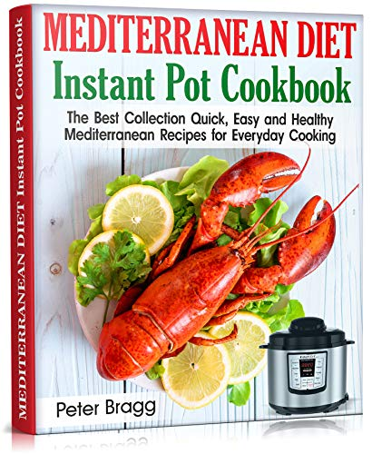 MEDITERRANEAN DIET Instant Pot Cookbook: The Best Collection Quick, Easy and Healthy Mediterranean Recipes for Everyday Cooking (WITH PICTURES & NUTRITION FACTS) (English Edition)