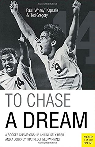 To Chase a Dream: A Soccer Championship, an Unlikely Hero and a Journey That Re-Defined Winning (Meyer & Meyer Sport) by Paul Kapsalis (2-Oct-2014) Paperback