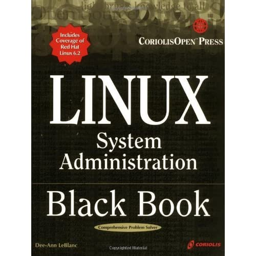 Linux System Administration Black Book: The Definitive Guide to Deploying and Configuring the Leading Open Source Operating System by Dee-Ann LeBlanc (2002-07-01)