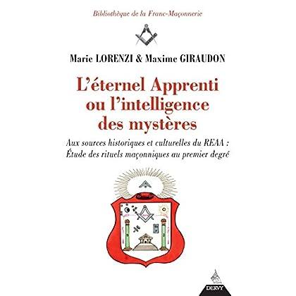 L'éternel apprenti ou l'intelligence des mystères : Aux sources historiques et culturelles du REAA : Etude des rituels maçonniques au premier degré