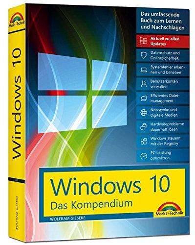 Windows 10 - Das Kompendium - inkl. Anniversary Update - Ein umfassender Ratgeber für erfahrene Anwender. Komplett in Farbe, mit vielen Beispielen aus der Praxis.