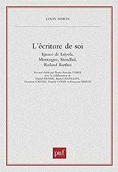 L'écriture de soi : Ignace de Loyola, Montaigne, Stendhal, Roland Barthes