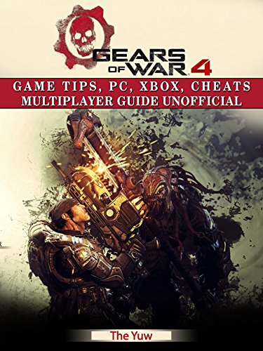 Gears of War 4: Game Tips, PC, Xbox, Cheats Multiplayer Guide Unofficial (English Edition)