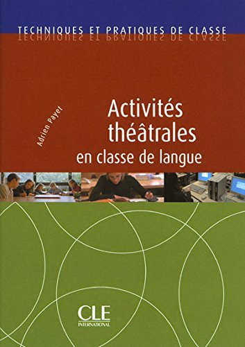 Techniques ET Practiques De Classe: Activites Theatrales En Classe De Langue by Adrien Payet (2010-06-30)