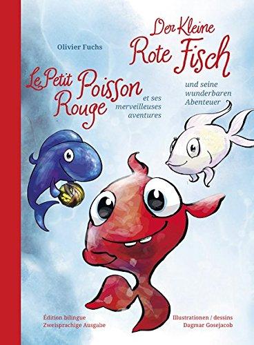 Der Kleine Rote Fisch und seine wunderbaren Abenteuer - Le Petit Poisson Rouge et ses merveilleuses aventures par Olivier Fuchs
