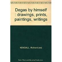Degas by himself : drawings, prints, paintings, writings