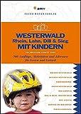 Westerwald, Rhein, Lahn, Dill & Sieg mit Kindern: Über 700 Ausflüge, Aktivitäten und Adressen für Ferien und Freizeit (Freizeitführer mit Kindern) - Eberhard Schmitt-Burk
