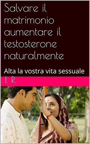 Salvare il matrimonio aumentare il testosterone naturalmente: Alta la vostra vita sessuale