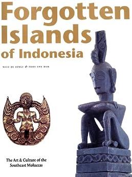 Forgotten Islands of Indonesia: The Art & Culture of the Southeast Moluccas par [Jonge,Nico De, Dijk, Joss van]