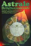 Astrale Heilpflanzenkunde , Tierkreis- & Planetenpflanzen aus magisch-astrologischer Sicht - Wilfried Weustenfeld