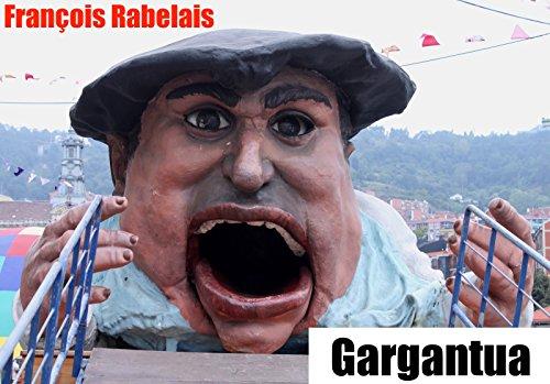 La vie très horrificque du grand Gargantua, père de Pantagruel: jadis composée par M. Alcofribas, abstracteur de quinte essence. Livre plein de pantagruélisme.