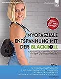 Myofasziale Entspannung mit der BLACKROLL: Wohltuende Übungen gegen Rücken-, Kopf- und Gliederschmerzen