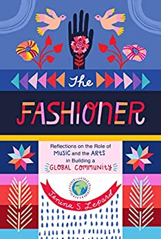The Fashioner: Reflections On The Role Of Music And The Arts In Building A Global Community por Jenina S. Lepard epub
