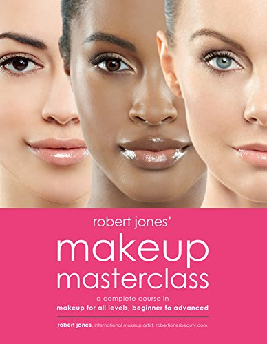 Robert Jones' Makeup Masterclass: A Complete Course in Makeup for All Levels, Beginner to ()
