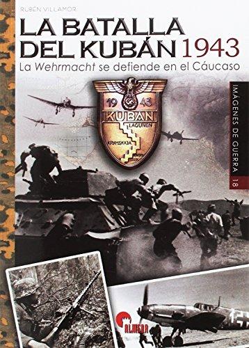 Batalla del Kubàn, La 1943 (Imágenes de Guerra)