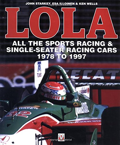 Lola: All the Sports Racing & Single-Seater Racing Cars 1978 to 1997: The Illustrated History from 1978 -