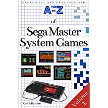The A-Z of Sega Master System Games: Volume 1 (The A-Z of Retro Gaming Book 16)