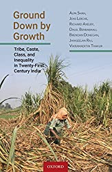Ground Down by Growth: Tribe, Caste, Class, and Inequality in Twenty-First Century India