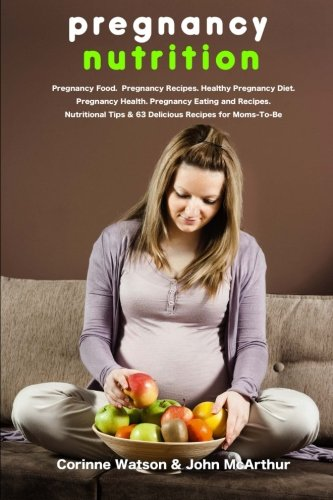 Pregnancy Nutrition: Pregnancy Food. Pregnancy Recipes. Healthy Pregnancy Diet. Pregnancy Health. Pregnancy Eating and Recipes. Nutritional Tips and 63 Delicious Recipes for Moms-to-Be.