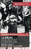 La Shoah, la solution finale à la question juive: Dans la tourmente de la Seconde Guerre mondiale