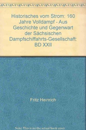Historisches vom Strom: 160 Jahre Volldampf - Aus Geschichte und Gegenwart der Sächsischen Dampfschiffahrts-Gesellschaft