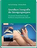 Grundkurs Sonografie der Bewegungsorgane: Standardschnitte und Richtlinien entsprechend der DEGUM - Hartmut Gaulrapp, Christina Binder