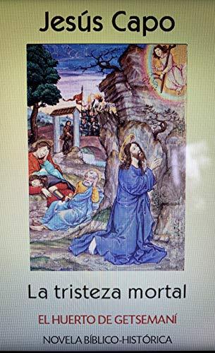 El huerto de Getsemaní: La tristeza mortal (Evangelio (novelado) 42) por Jesús Capo