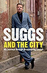 Suggs and the City: Journeys through Disappearing London by Suggs (2010-06-10)