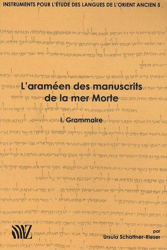 L'araméen des manuscrits de la mer Morte : Tome 1, Grammaire