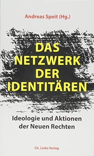 Das Netzwerk der Identitären. Ideologie und Aktionen der Neuen Rechten