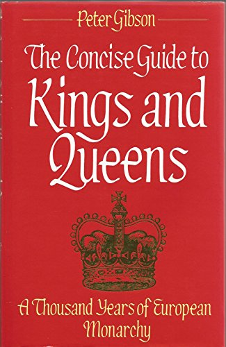 Concise Guide to Kings and Queens: A Thousand Years of European Monarchy