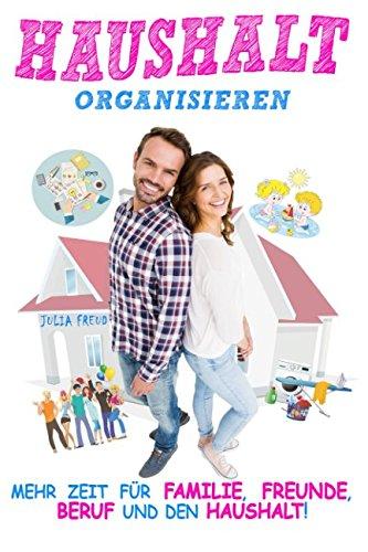 Haushalt organisieren: Mehr Zeit für Familie, Freunde, Beruf und den Haushalt
