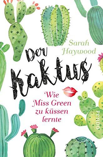 Der Kaktus: Wie Miss Green zu küssen lernte von [Haywood, Sarah]
