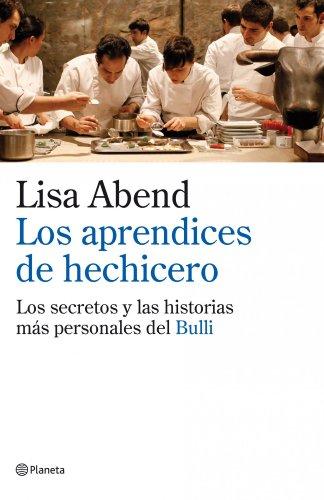Descargar Libro Los aprendices de hechicero: Los secretos y las historias más personales de elBulli de Lisa Abend
