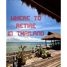 Where to Retire in Thailand (English Edition)