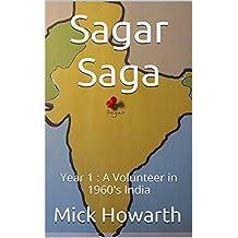 Sagar Saga: Year 1 : A Volunteer in 1960's India