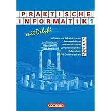 Informatik - Sekundarstufe II: Praktische Informatik mit Delphi: Schülerbuch - Band 1