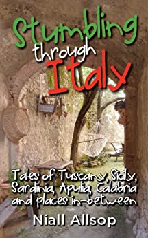 Stumbling through Italy: Tales of Tuscany, Sicily, Sardinia, Apulia, Calabria and places in-between by [Allsop, Niall]