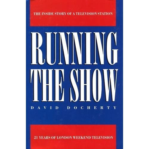 Running the Show: 21 Years of London Weekend Television by David Docherty (1990-05-17)
