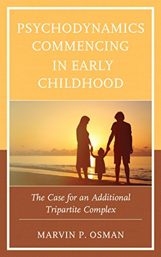 Psychodynamics Commencing in Early Childhood: The Case for an Additional Tripartite Complex (Psychodynamic Psychotherapy and Assessment in the Twenty-first Century)