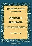 Azione e Reazione: Notizie Storico-Politiche Degli Abruzzi, Specialmente di Quelo Chietino, dal 1848 al 1870 (Classic Reprint)