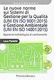 Le nuove norme sui sistemi di gestione per qualità (UNI EN ISO 9001:2015) e gestione ambientale (UNI EN ISO 14001:2015). Approccio metodologico al cambiamento