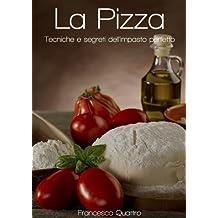 La Pizza - Tecniche e segreti dell'impasto perfetto (Italian Edition)