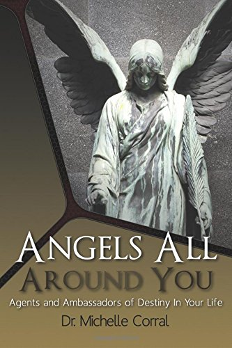 Angels All Around You: Agents and Ambassadors of Destiny In Your Life