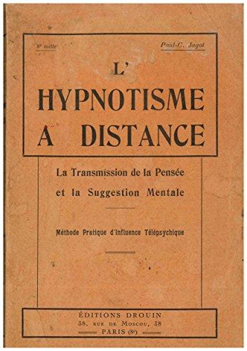 L Hypnotisme a distance. La Transmission de Pensee et la Suggestion mentale.
