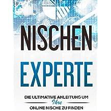 Nischen Experte: Die Ultimative Anleitung um Ihre Online Nische zu finden und zu dominieren