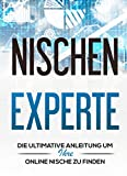 Nischen Experte: Die Ultimative Anleitung um Ihre Online Nische zu finden und zu...
