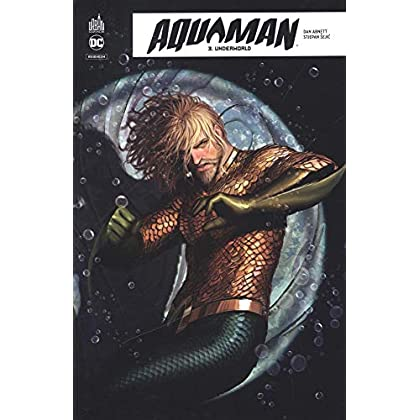 Aquaman Rebirth, Tome 3 : Underworld